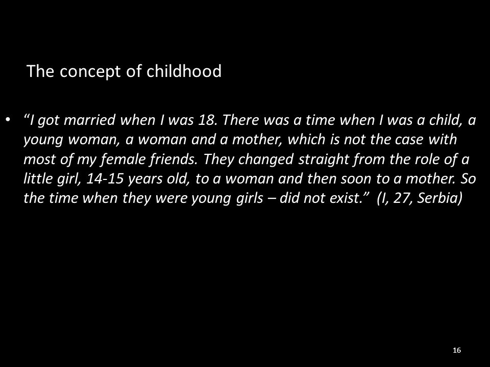 The concept of childhood I got married when I was 18.