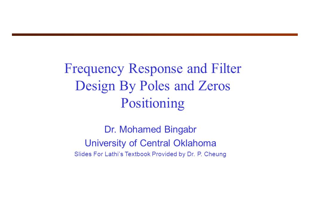 Frequency Response and Filter Design By Poles and Zeros Positioning Dr.