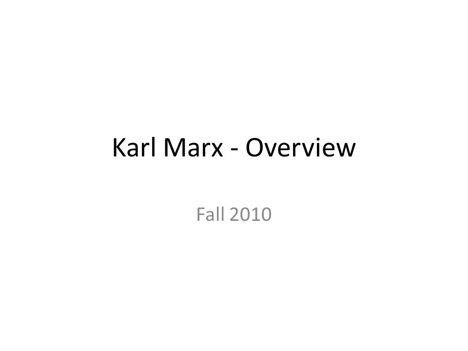 Karl Marx - Overview Fall 2010