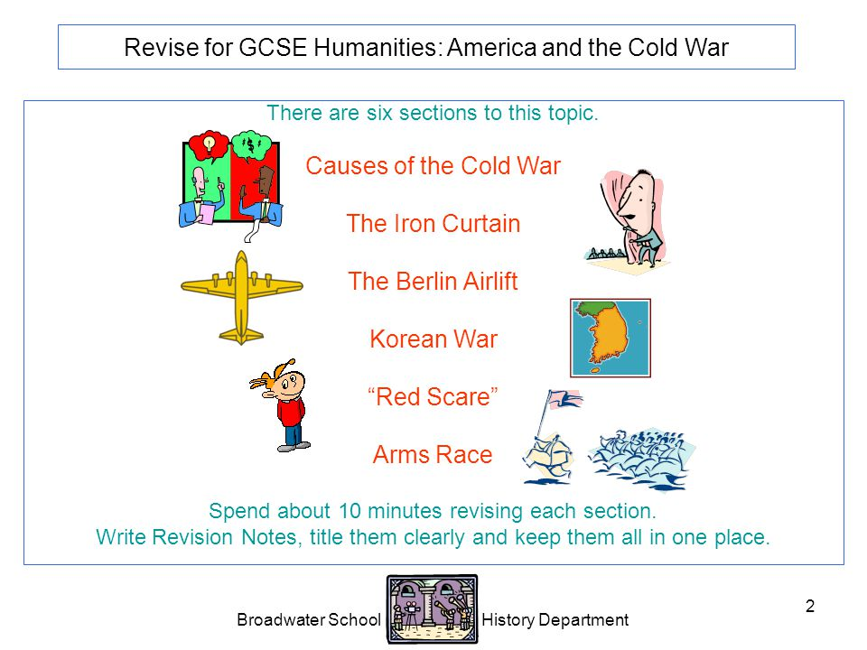 Broadwater School History Department 2 Revise for GCSE Humanities: America and the Cold War There are six sections to this topic.