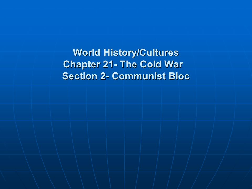 World History/Cultures Chapter 21- The Cold War Section 2- Communist Bloc