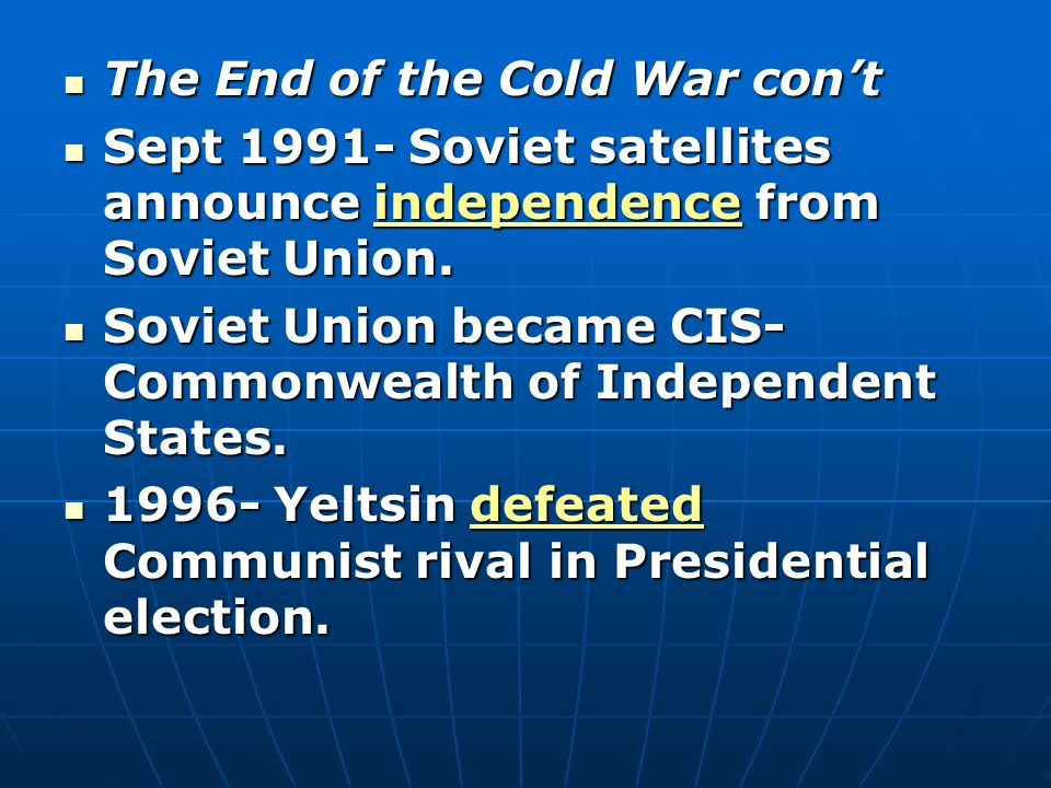 The End of the Cold War con't The End of the Cold War con't Sept Soviet satellites announce independence from Soviet Union.