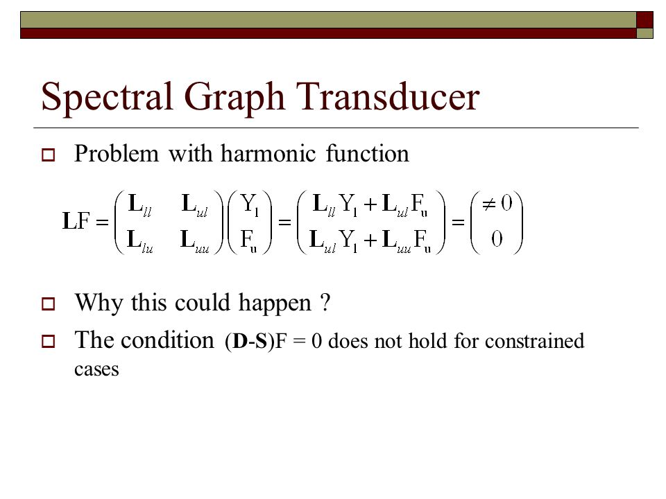 Spectral Graph Transducer  Problem with harmonic function  Why this could happen .