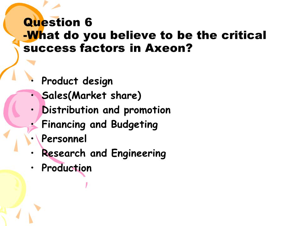 Question 6 -What do you believe to be the critical success factors in Axeon.