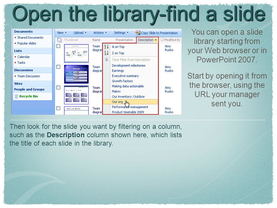 Open the library-find a slide You can open a slide library starting from your Web browser or in PowerPoint 2007.