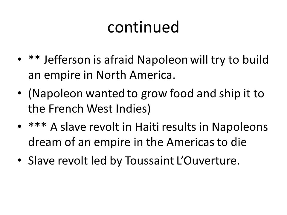 continued ** Jefferson is afraid Napoleon will try to build an empire in North America.