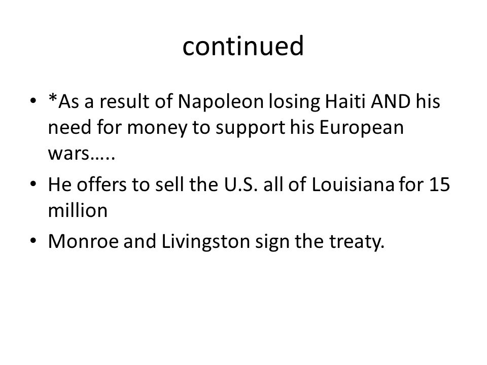 continued *As a result of Napoleon losing Haiti AND his need for money to support his European wars…..
