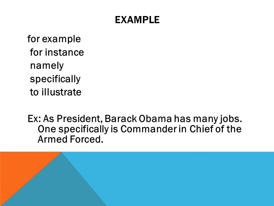 EXAMPLE for example for instance namely specifically to illustrate Ex: As President, Barack Obama has many jobs.