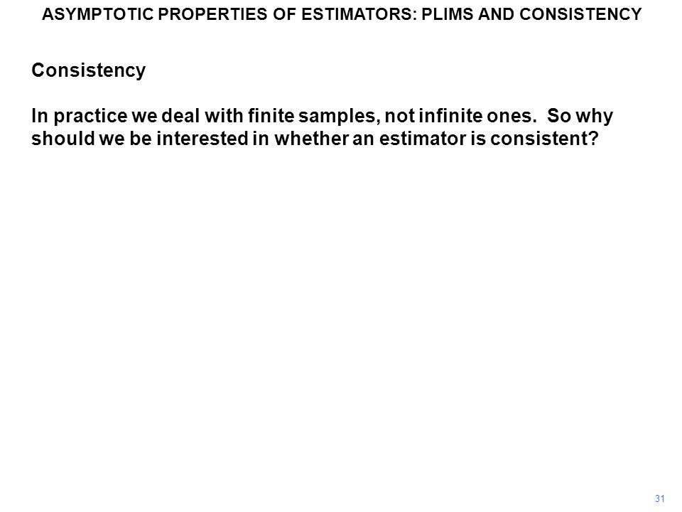 31 Consistency In practice we deal with finite samples, not infinite ones.