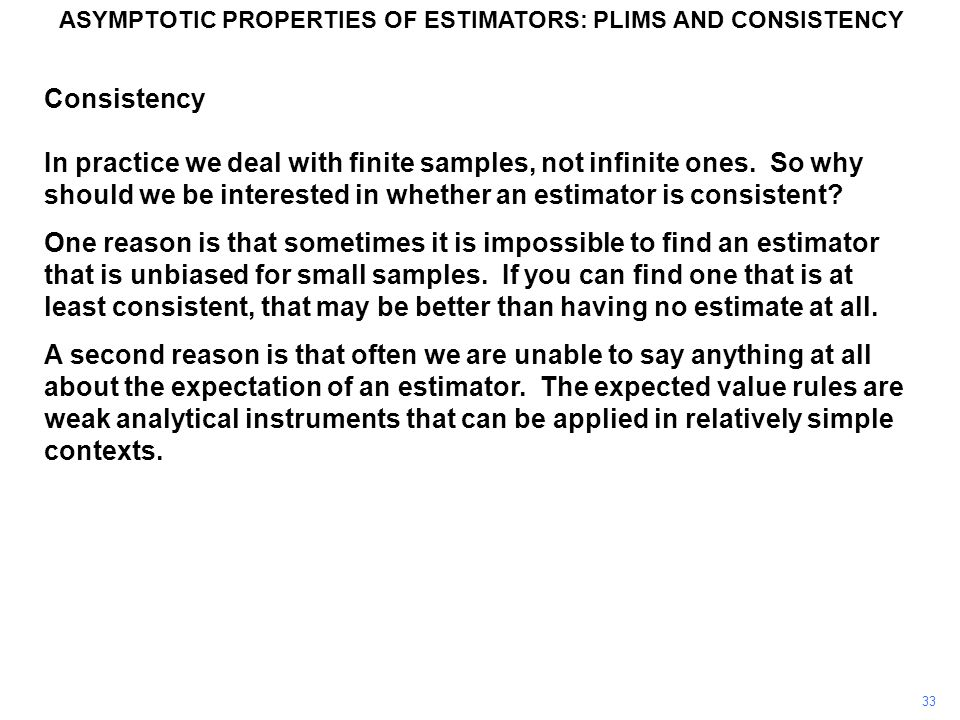 33 Consistency In practice we deal with finite samples, not infinite ones.