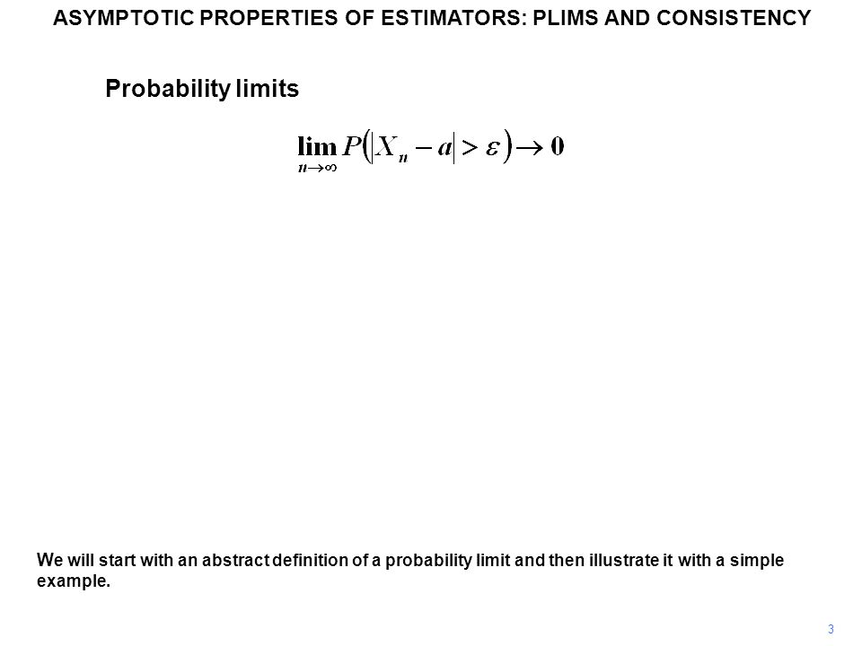 3 W e will start with an abstract definition of a probability limit and then illustrate it with a simple example.