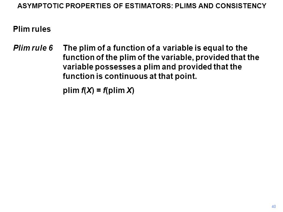 40 Plim rules Plim rule 6The plim of a function of a variable is equal to the function of the plim of the variable, provided that the variable possesses a plim and provided that the function is continuous at that point.