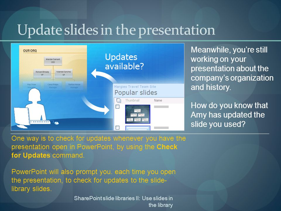 SharePoint slide libraries II: Use slides in the library Update slides in the presentation Meanwhile, you're still working on your presentation about the company's organization and history.