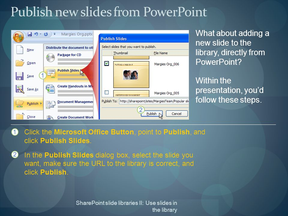 Publish new slides from PowerPoint SharePoint slide libraries II: Use slides in the library What about adding a new slide to the library, directly from PowerPoint.