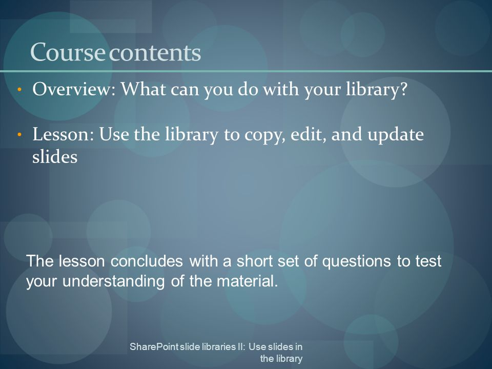 SharePoint slide libraries II: Use slides in the library Course contents Overview: What can you do with your library.