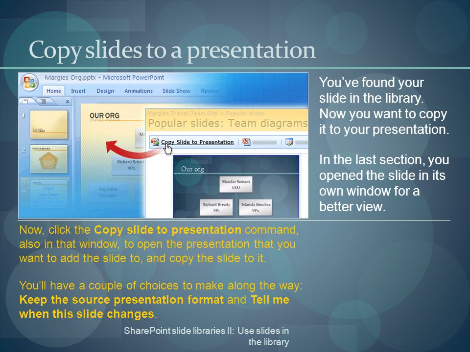 SharePoint slide libraries II: Use slides in the library Copy slides to a presentation You've found your slide in the library.