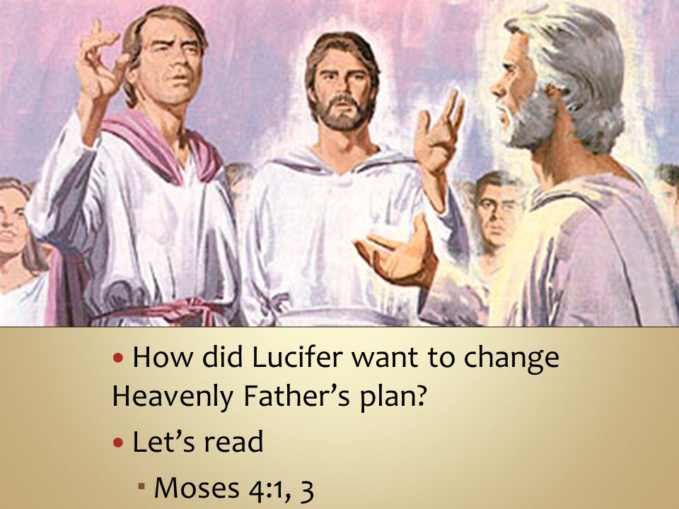 How did Lucifer want to change Heavenly Father's plan Let's read  Moses 4:1, 3
