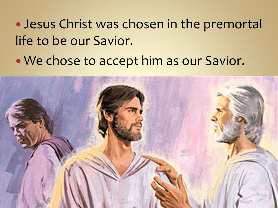 Jesus Christ was chosen in the premortal life to be our Savior.