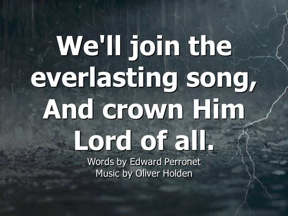 We ll join the everlasting song, And crown Him Lord of all.