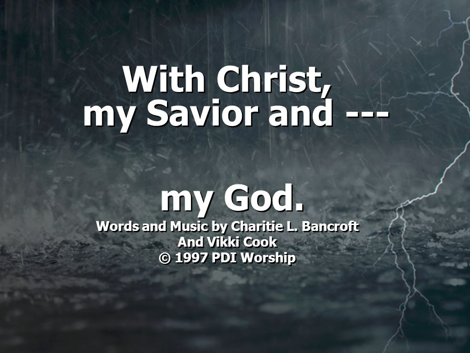 With Christ, my Savior and --- my God. Words and Music by Charitie L.