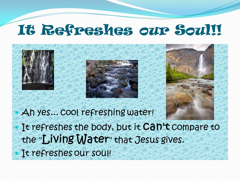 He is Christ… Drink for yourself Because of what the woman told them, many Samaritans came to know Jesus and accept his offer of living water.