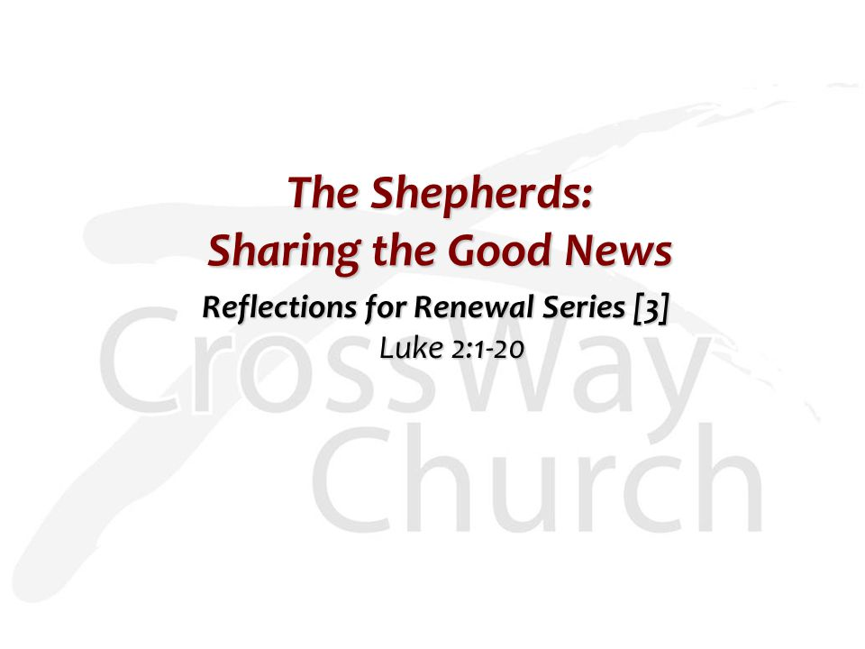 The Shepherds: Sharing the Good News Reflections for Renewal Series [3] Luke 2:1-20
