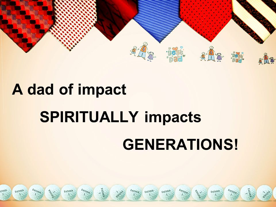 A dad of impact SPIRITUALLY impacts GENERATIONS!