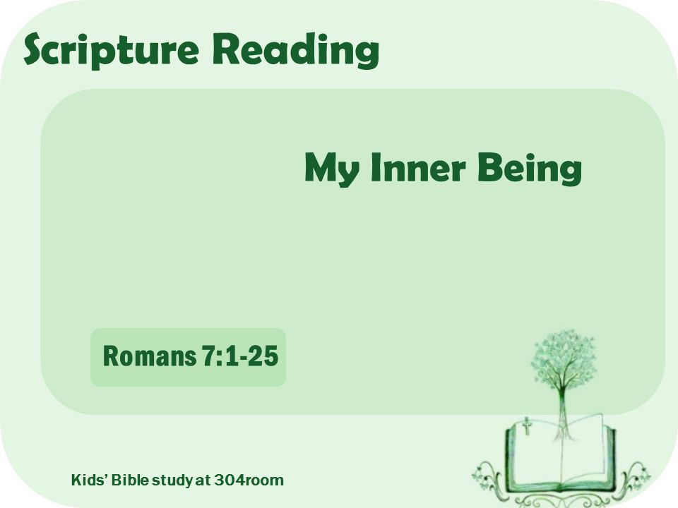Scripture Reading Kids' Bible study at 304room Romans 7:1-25 My Inner Being