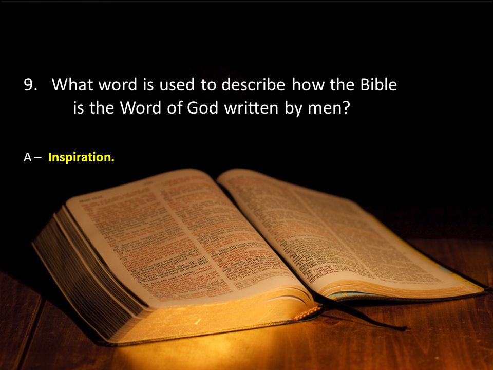 A –Inspiration. 9.What word is used to describe how the Bible is the Word of God written by men