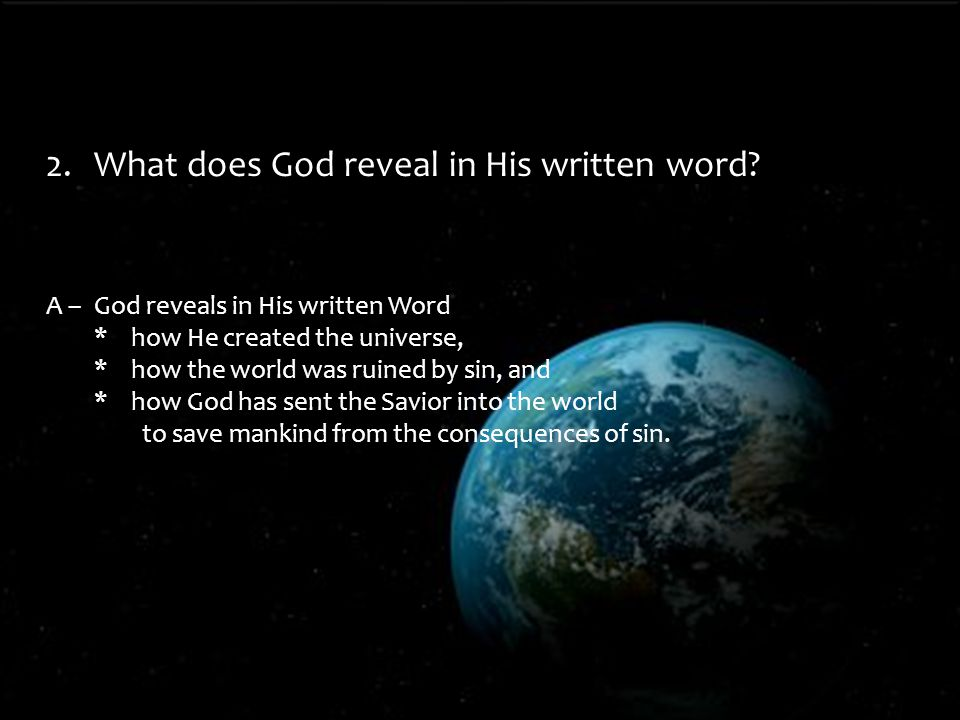 A –God reveals in His written Word *how He created the universe, *how the world was ruined by sin, and *how God has sent the Savior into the world to save mankind from the consequences of sin.