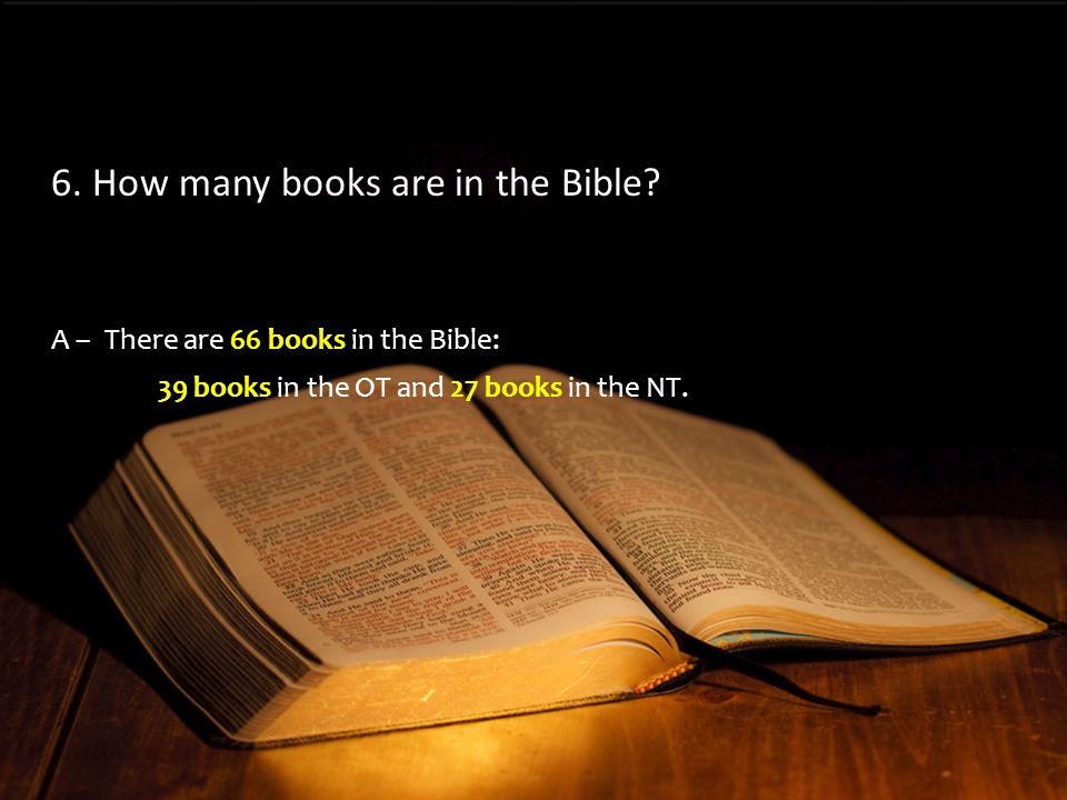 A –There are 66 books in the Bible: 39 books in the OT and 27 books in the NT.