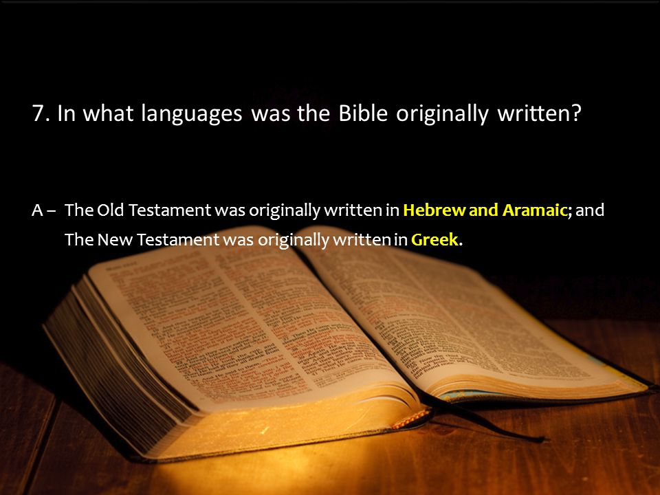 A –The Old Testament was originally written in Hebrew and Aramaic; and The New Testament was originally written in Greek.