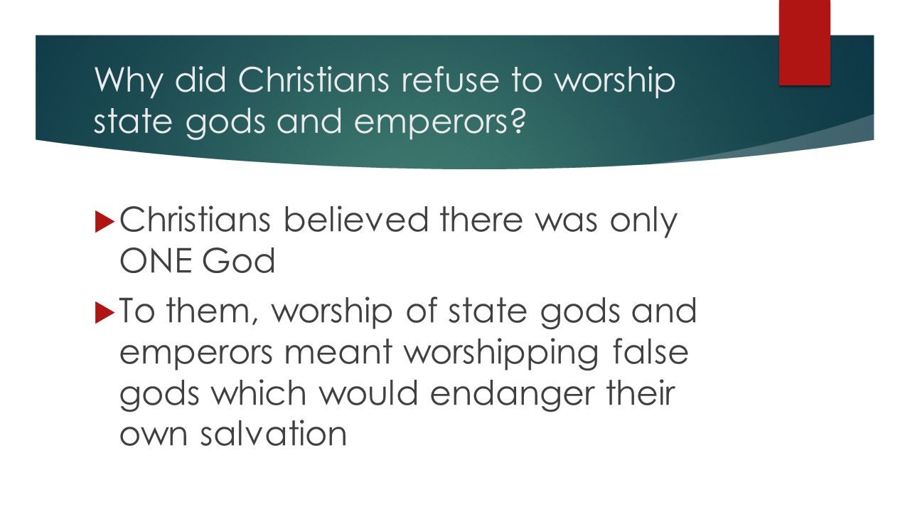 Why did Christians refuse to worship state gods and emperors.