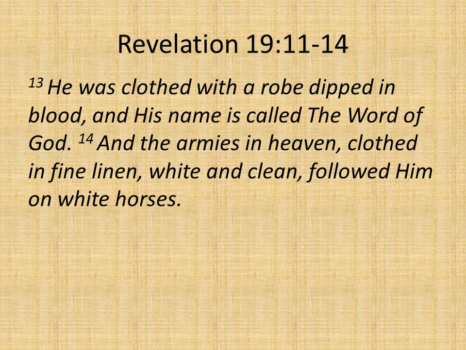 Revelation 19: He was clothed with a robe dipped in blood, and His name is called The Word of God.