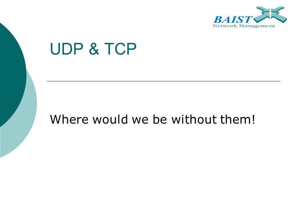 UDP & TCP Where would we be without them!