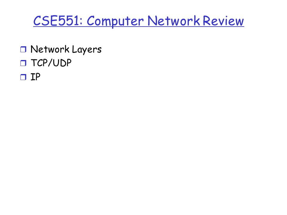 CSE551: Computer Network Review r Network Layers r TCP/UDP r IP