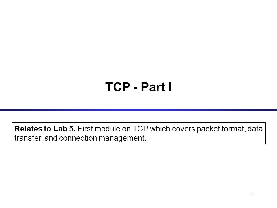 1 TCP - Part I Relates to Lab 5.