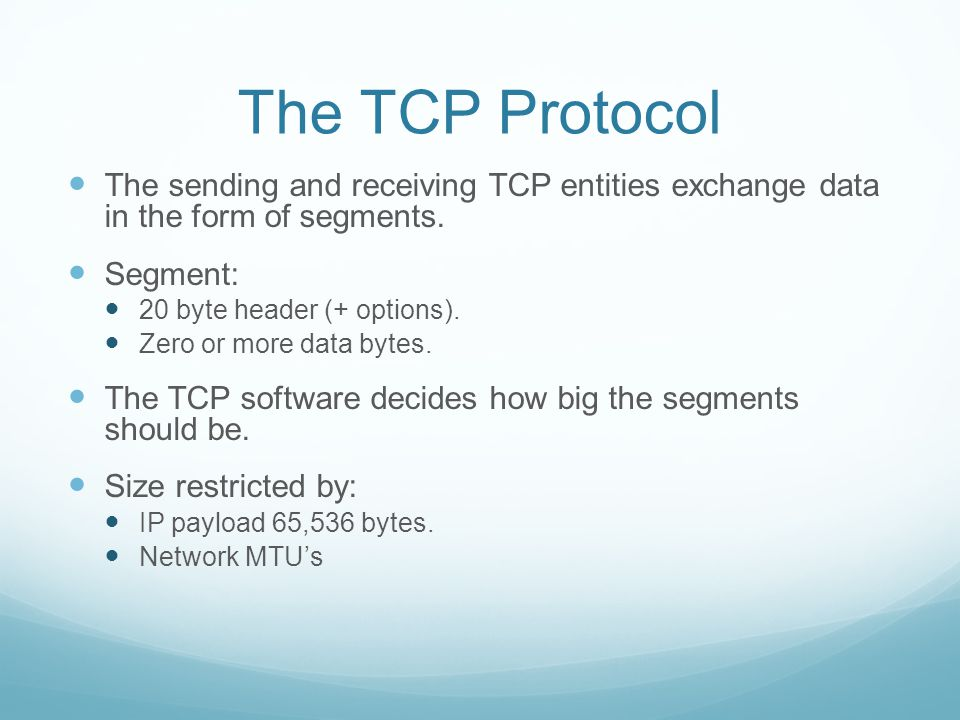 The TCP Protocol The sending and receiving TCP entities exchange data in the form of segments.