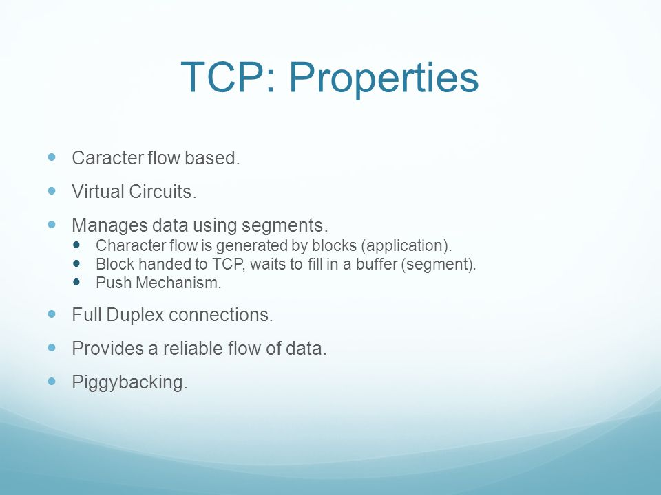 TCP: Properties Caracter flow based. Virtual Circuits.