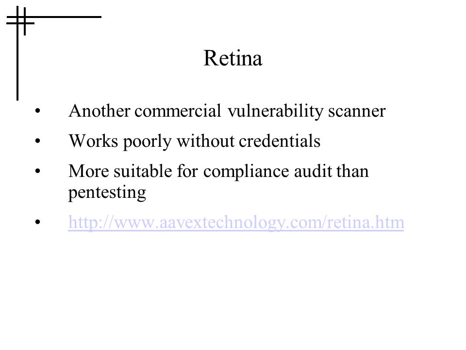 Retina Another commercial vulnerability scanner Works poorly without credentials More suitable for compliance audit than pentesting