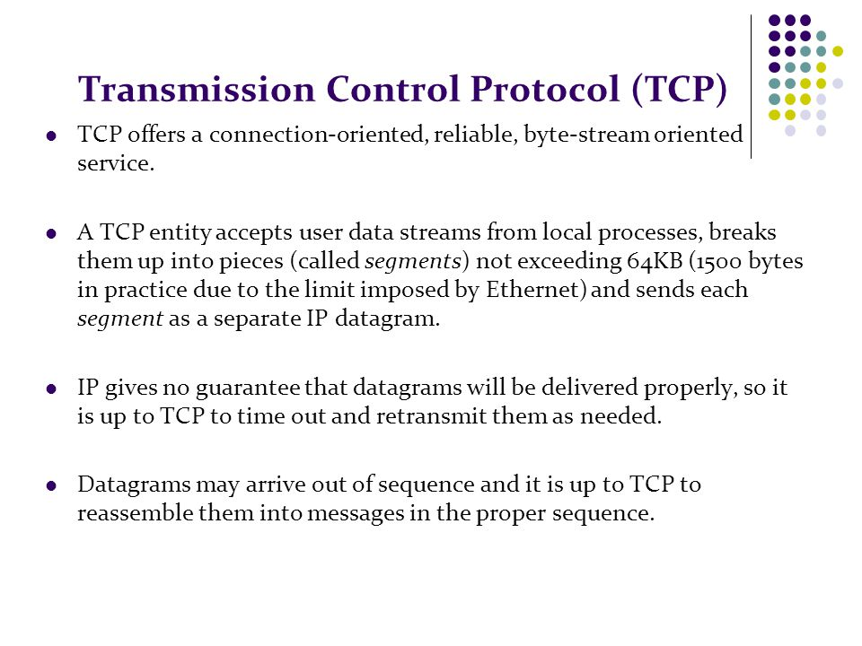 Transmission Control Protocol (TCP) TCP offers a connection-oriented, reliable, byte-stream oriented service.