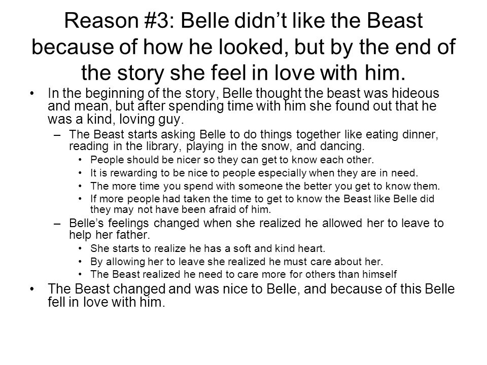 Reason #3: Belle didn't like the Beast because of how he looked, but by the end of the story she feel in love with him.