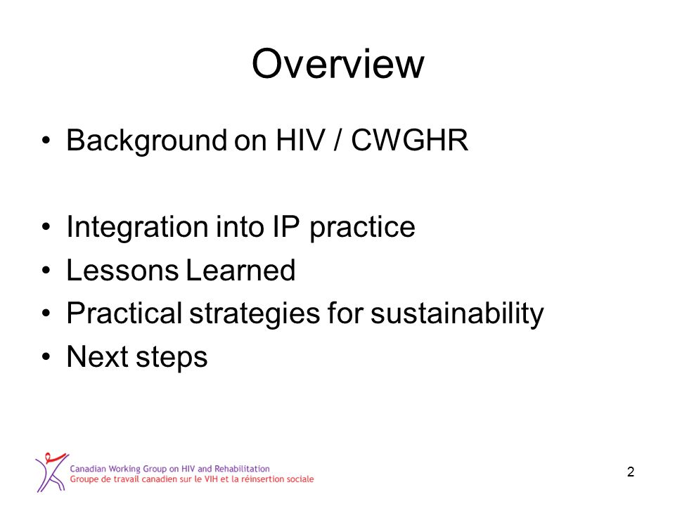 2 Overview Background on HIV / CWGHR Integration into IP practice Lessons Learned Practical strategies for sustainability Next steps
