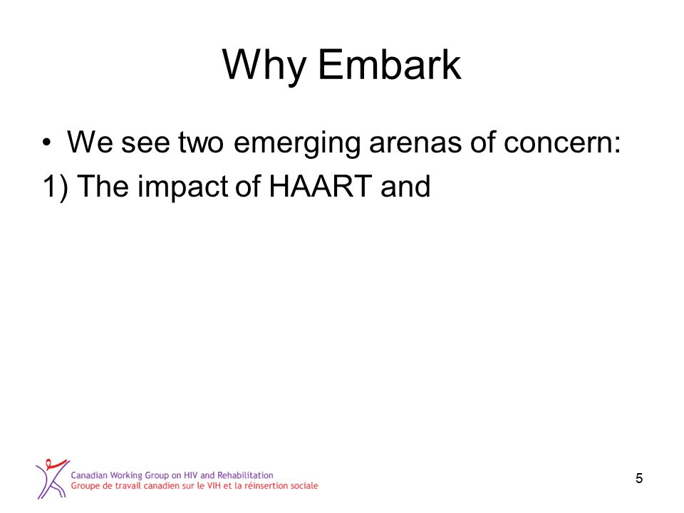 5 Why Embark We see two emerging arenas of concern: 1) The impact of HAART and