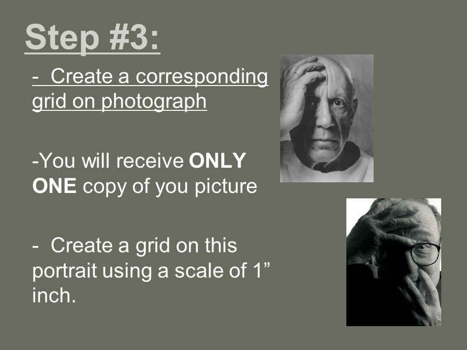 Step #3: - Create a corresponding grid on photograph -You will receive ONLY ONE copy of you picture - Create a grid on this portrait using a scale of 1 inch.