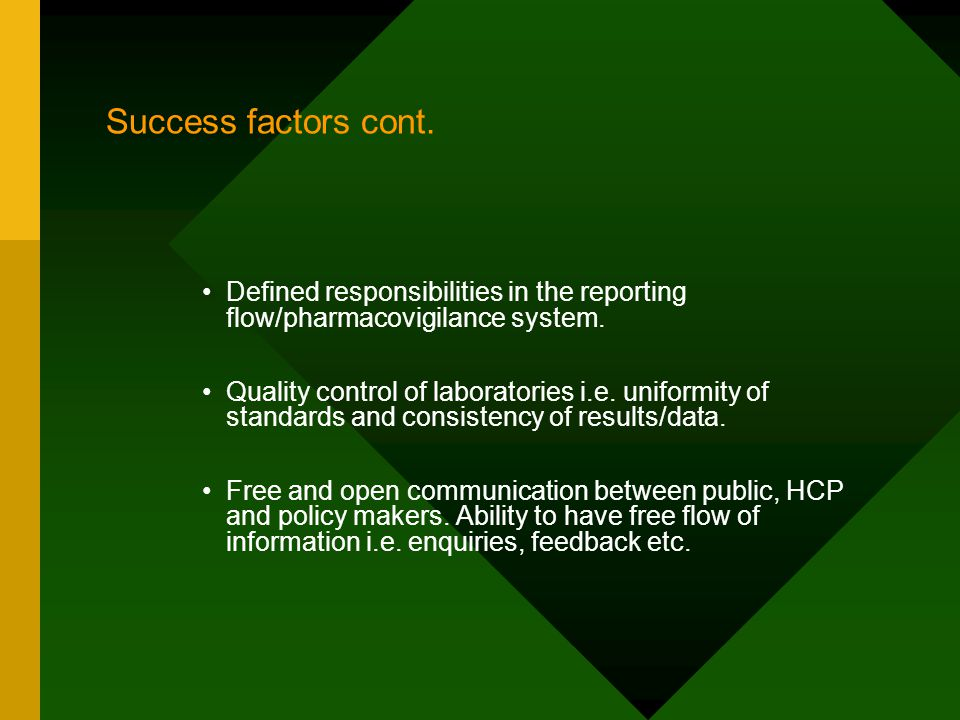 Success factors cont. Defined responsibilities in the reporting flow/pharmacovigilance system.