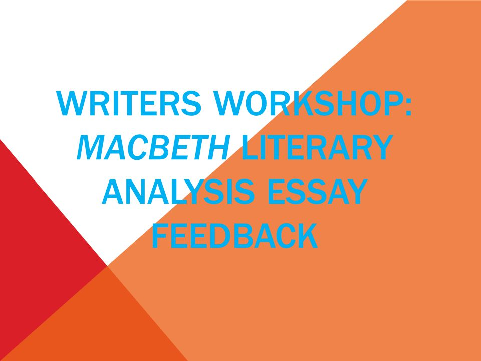 Essay For Students Of High School  Writers Workshop Macbeth Literary Analysis Essay Feedback Compare And Contrast Essay On High School And College also Essay On Healthy Living Writers Workshop Macbeth Literary Analysis Essay Feedback  Ppt  Essays In Science