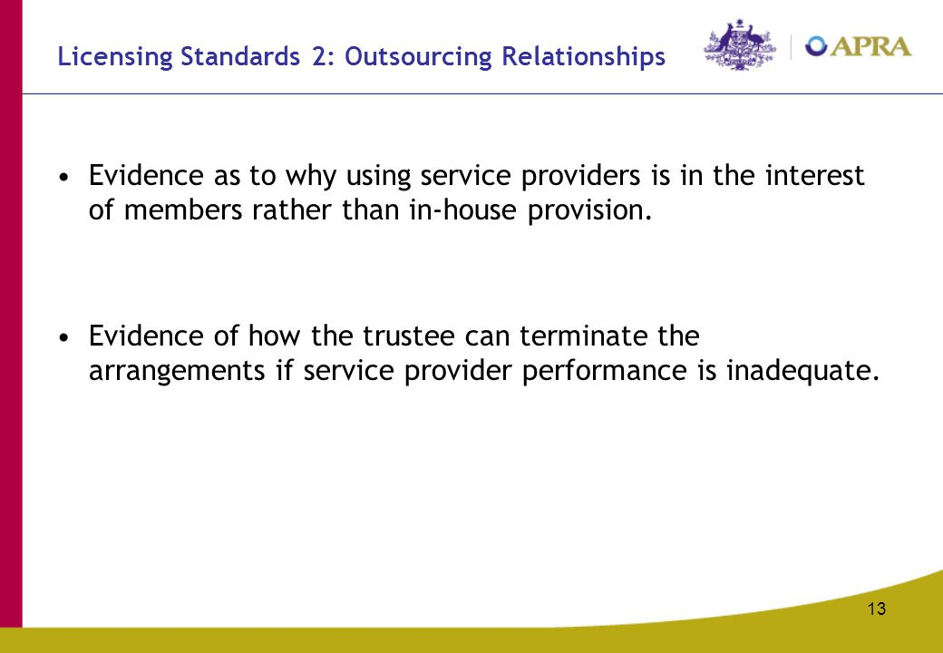 13 Licensing Standards 2: Outsourcing Relationships Evidence as to why using service providers is in the interest of members rather than in-house provision.