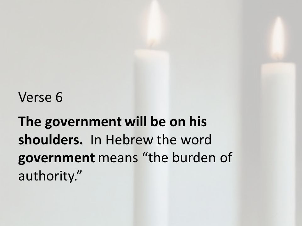 Verse 6 The government will be on his shoulders.