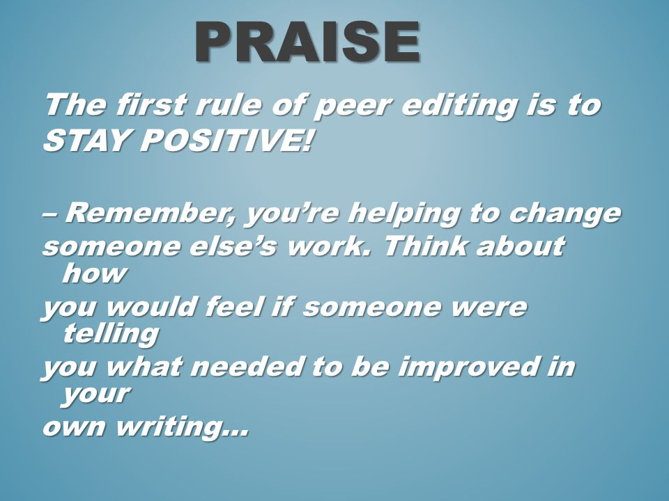 The first rule of peer editing is to STAY POSITIVE.